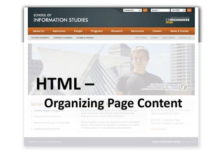 HTML – Organizing Page Content. HTML Images img tag Required attribute: src