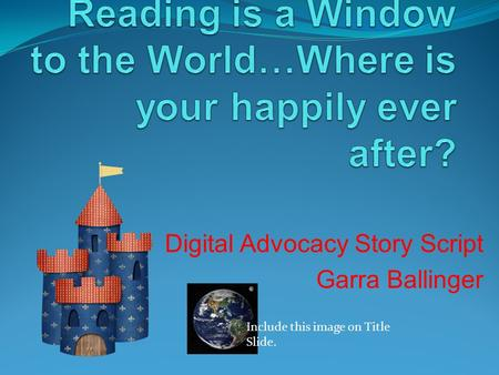 Digital Advocacy Story Script Garra Ballinger Include this image on Title Slide.