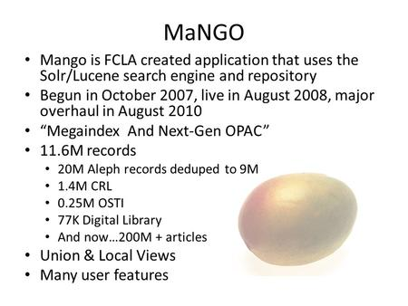 MaNGO Mango is FCLA created application that uses the Solr/Lucene search engine and repository Begun in October 2007, live in August 2008, major overhaul.