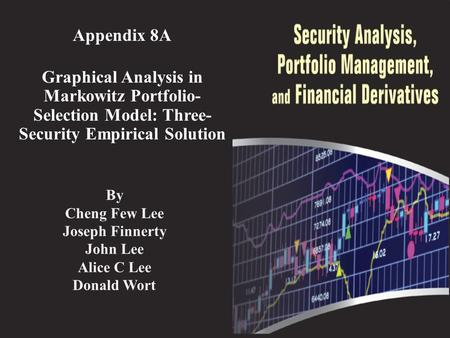 Appendix 8A Graphical Analysis in Markowitz Portfolio- Selection Model: Three- Security Empirical Solution By Cheng Few Lee Joseph Finnerty John Lee Alice.
