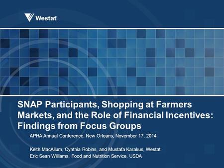 SNAP Participants, Shopping at Farmers Markets, and the Role of Financial Incentives: Findings from Focus Groups APHA Annual Conference, New Orleans, November.