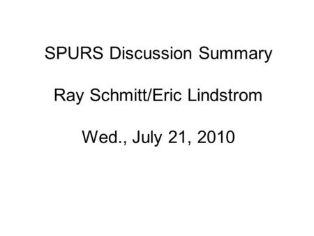 SPURS Discussion Summary Ray Schmitt/Eric Lindstrom Wed., July 21, 2010.