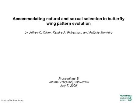 Accommodating natural and sexual selection in butterfly wing pattern evolution by Jeffrey C. Oliver, Kendra A. Robertson, and Antónia Monteiro Proceedings.