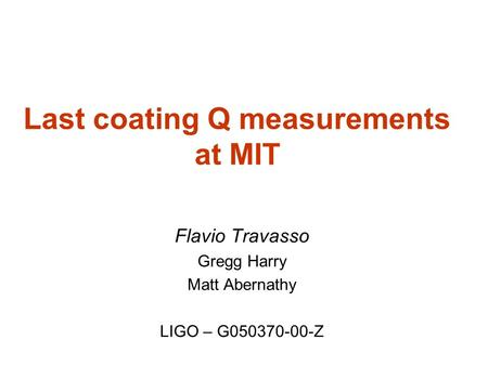 Last coating Q measurements at MIT Flavio Travasso Gregg Harry Matt Abernathy LIGO – G050370-00-Z.