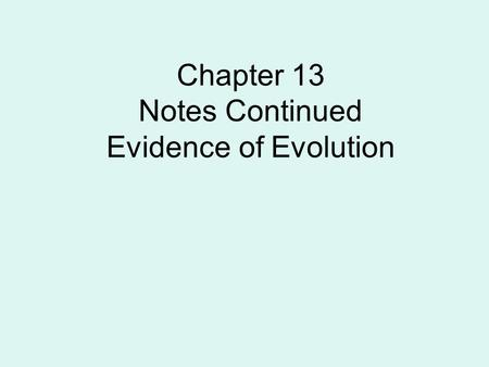 Chapter 13 Notes Continued Evidence of Evolution.