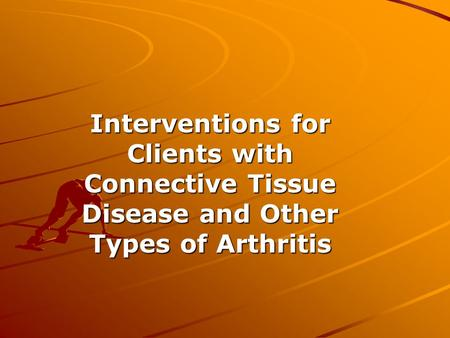 Interventions for Clients with Connective Tissue Disease and Other Types of Arthritis.