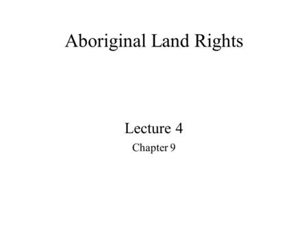 Aboriginal Land Rights Lecture 4 Chapter 9. Native Australians Arrived about 40,000 years ago Arrived in 1788.