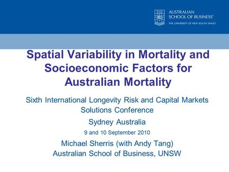 Spatial Variability in Mortality and Socioeconomic Factors for Australian Mortality Sixth International Longevity Risk and Capital Markets Solutions Conference.