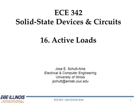 ECE 342 – Jose Schutt-Aine 1 ECE 342 Solid-State Devices & Circuits 16. Active Loads Jose E. Schutt-Aine Electrical & Computer Engineering University of.