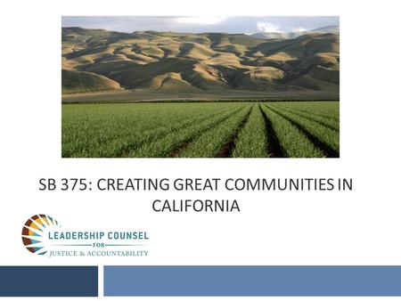 SB 375: CREATING GREAT COMMUNITIES IN CALIFORNIA.