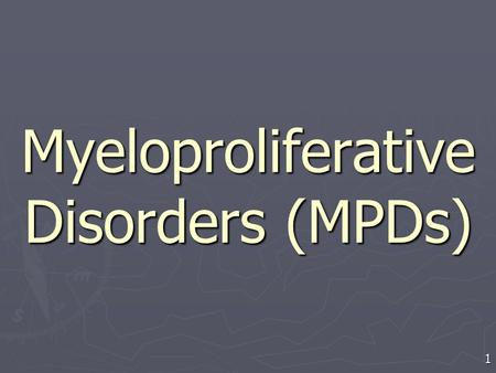Myeloproliferative Disorders (MPDs)