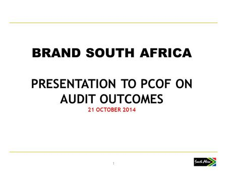 BRAND SOUTH AFRICA PRESENTATION TO PCOF ON AUDIT OUTCOMES 21 OCTOBER 2014 11.