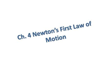 Ch. 4 Newton's First Law of Motion