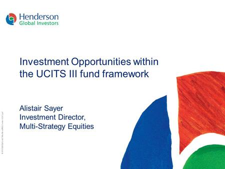 N:\UK\2007\!p\Gen07\NorthernMktsForum-0207.ppt Investment Opportunities within the UCITS III fund framework Alistair Sayer Investment Director, Multi-Strategy.