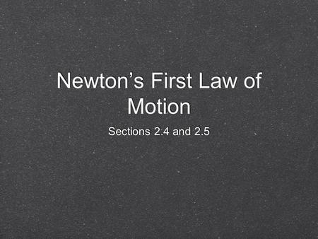 Newton's First Law of Motion Sections 2.4 and 2.5.