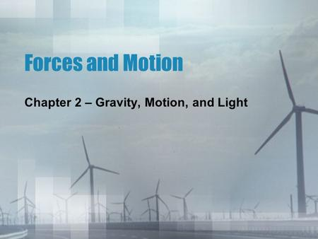 Forces and Motion Chapter 2 – Gravity, Motion, and Light.