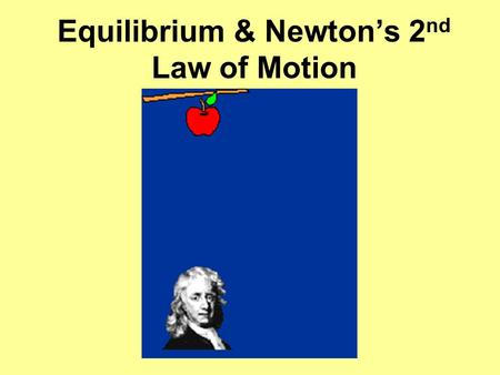 Equilibrium & Newton's 2nd Law of Motion