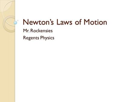 Newton's Laws of Motion Mr. Rockensies Regents Physics.