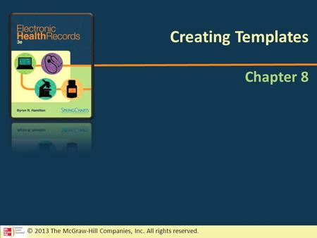 © 2013 The McGraw-Hill Companies, Inc. All rights reserved. Chapter 8 Creating Templates.