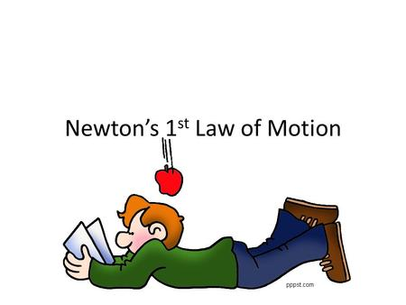 Newton's 1 st Law of Motion. The Law An object at rest tends to stay at rest and an object in motion tends to stay in motion unless acted on by an unbalanced.