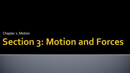 Section 3: Motion and Forces