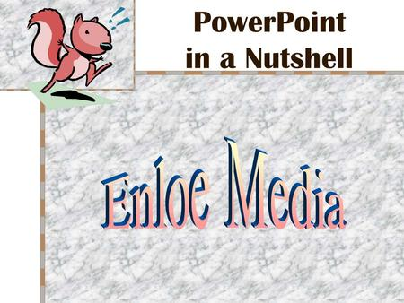 PowerPoint in a Nutshell Overview Useful tool for presentations –Enhance –Emphasize –Expedite.