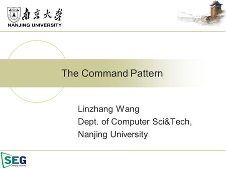 Linzhang Wang Dept. of Computer Sci&Tech, Nanjing University The Command Pattern.