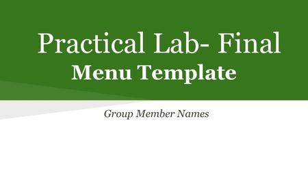 Practical Lab- Final Menu Template Group Member Names.