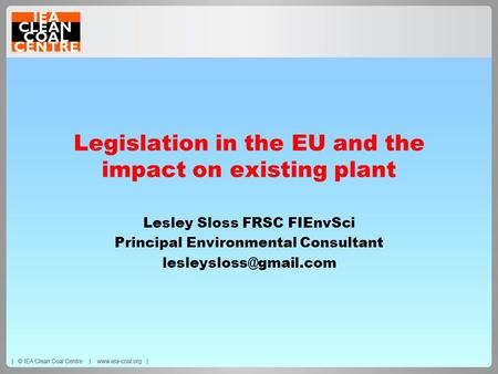 Legislation in the EU and the impact on existing plant Lesley Sloss FRSC FIEnvSci Principal Environmental Consultant