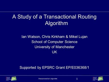 Transactional Lee's Algorithm 1 A Study of a Transactional Routing Algorithm Ian Watson, Chris Kirkham & Mikel Lujan School of Computer Science University.
