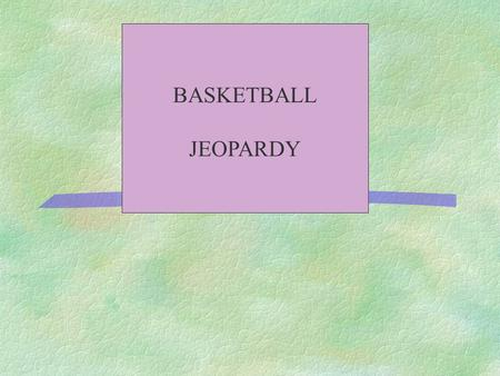 BASKETBALL JEOPARDY 500 400 300 200 100 ViolationsOffenseDefenseGive me more Bull! It's All about the Score.