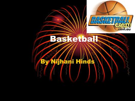 Basketball By Nijhani Hinds. Nickname The nickname for basketball is known as b-ball for short abbreviation.