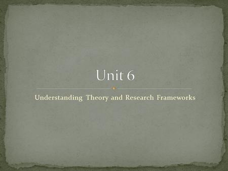 Understanding Theory and Research Frameworks. Theories help to: Establish a way to think about nursing phenomena Provide a link between concepts Clarify.