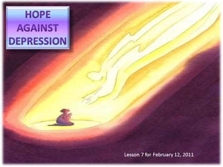 Lesson 7 for February 12, 2011. What does a depressed person think about... himself? He/she feels useless and unworthy this world? He/she sees it in a.