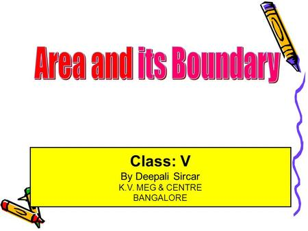 Area and its Boundary Class: V By Deepali Sircar K.V. MEG & CENTRE