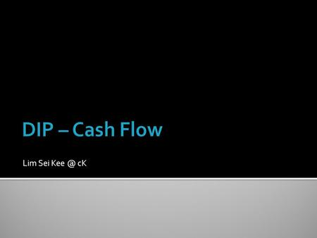 Lim Sei cK.  Cash flow describes the movements of cash into and out of a business  When you look at the bank statement of any business, you soon.