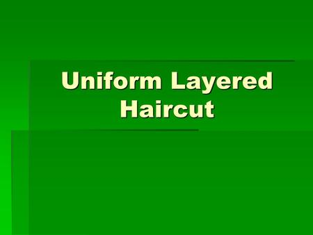 Uniform Layered Haircut