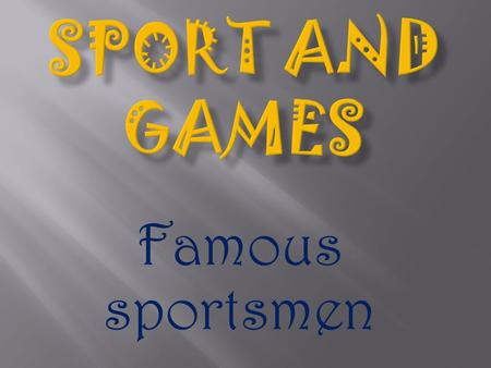 Famous sportsmen.  To review and practice the vocabulary in speech.  To speak about famous sportsmen.  To practice Grammar: the Present Perfect Continuous.