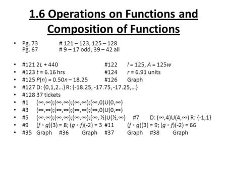 1.6 Operations on Functions and Composition of Functions Pg. 73# 121 – 123, 125 – 128 Pg. 67 # 9 – 17 odd, 39 – 42 all #1212L + 440#122l = 125, A = 125w.