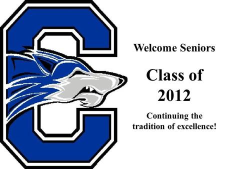 Welcome Seniors Class of 2012 Continuing the tradition of excellence!