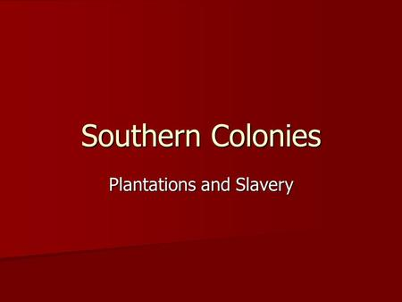 Southern Colonies Plantations and Slavery. Plantation Economy South's soil and year round growing season good for tobacco and rice South's soil and year.
