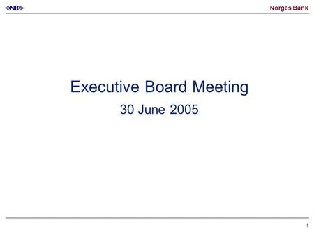 Norges Bank 1 Executive Board Meeting 30 June 2005.