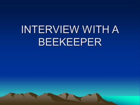 INTERVIEW WITH A BEEKEEPER. When and how did you first become interested in beekeeping? When I was offered the job as a sells' manager in the Beekeepers'