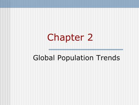 Chapter 2 Global Population Trends. Chapter Outline World Population Growth Geographic Distribution Of The World's Population Global Variation In Population.