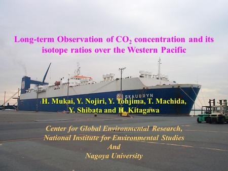 Long-term Observation of CO 2 concentration and its isotope ratios over the Western Pacific H. Mukai, Y. Nojiri, Y. Tohjima, T. Machida, Y. Shibata and.