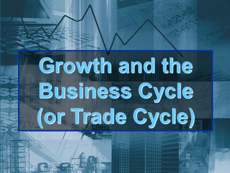 Growth and the Business Cycle (or Trade Cycle). Growth and the business cycle Actual and potential economic growth.