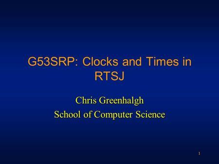 11 G53SRP: Clocks and Times in RTSJ Chris Greenhalgh School of Computer Science.