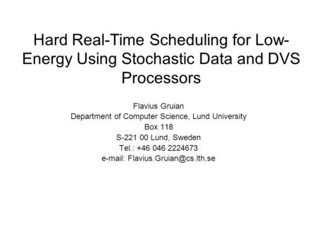 Hard Real-Time Scheduling for Low- Energy Using Stochastic Data and DVS Processors Flavius Gruian Department of Computer Science, Lund University Box 118.