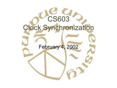 CS603 Clock Synchronization February 4, 2002. What is the best we can do? Lundelius and Lynch '84 Assumptions: –No failures –No drift –Fully connected.