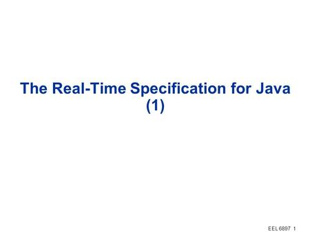 EEL 6897 1 The Real-Time Specification for Java (1)